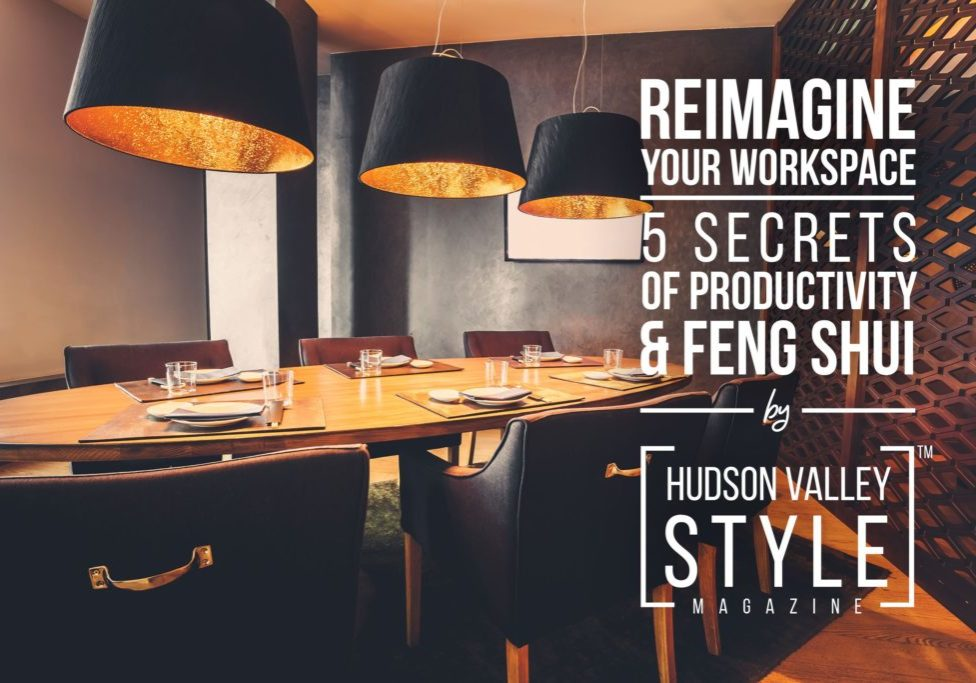 It's time to Reimagine Your Workspace – 5 Secrets of Productivity and Feng Shui from the Hudson Valley Style Magazine